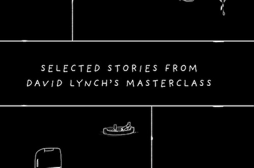Selected stories from David Lynch's MasterClass